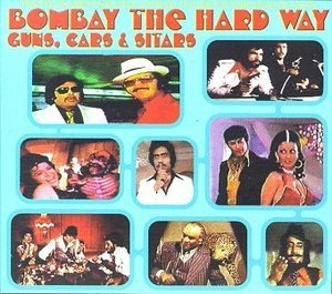 Bombay The Hard Way: Guns, Cars And Sitars album cover