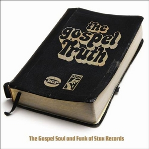 The Gospel Truth: The Gospel Soul And Funk Of Stax Records album cover