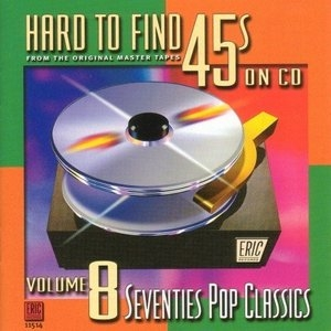 Hard To Find 45s On CD, Vol.8: 70's Pop Classics album cover