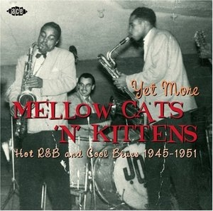 Yet More Mellow Cats 'N' Kittens-Hot R&B And Cool Blues 1945-1951 album cover