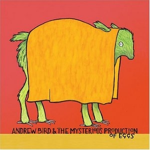 Andrew Bird & The Mysterious Production Of Eggs album cover