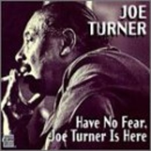 Have No Fear Big Joe Turner Is Here album cover