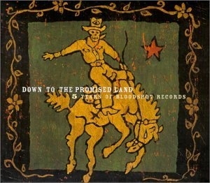 Down To The Promised Land: 5 Years Of Bloodshot Records album cover