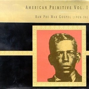 American Primitive Vol.1: Raw Pre-War Gospel (1926-36) album cover