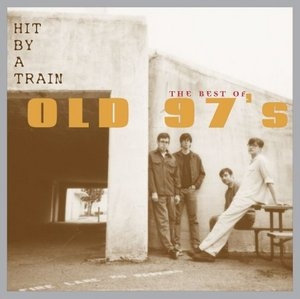 Hit By A Train: The Best Of Old 97's album cover