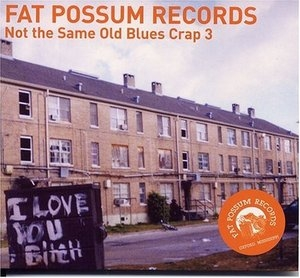Fat Possum Records: Not The Same Old Blues Crap 3 (I Love You Bitch) album cover