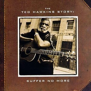 The Ted Hawkins Story: Suffer No More album cover