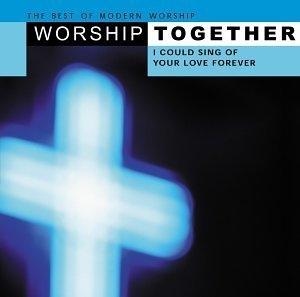 Worship Together: I Could Sing Of Your Love Forever album cover