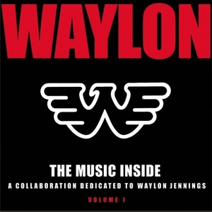 The Music Inside: A Collaboration Dedicated To Waylon Jennings, Vol. 1 album cover
