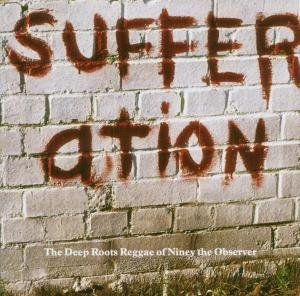 Sufferation: The Deep Roots Reggae Of Niney The Observer album cover