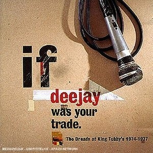If Deejay Was Your Trade: The Dreads At King Tubby's 1974-1977 album cover