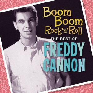 Boom Boom Rock 'N' Roll: The Best Of Freddy Cannon album cover