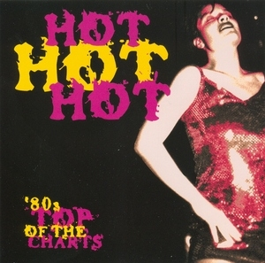 Hot Hot Hot: 80's Top Of The Charts album cover