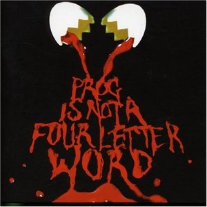 Prog Is Not A Four Letter Word album cover