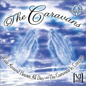 Walk Around Heaven All Day-The Caravans In Concert album cover
