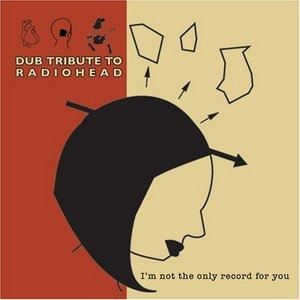 Dub Tribute To Radiohead: I'm Not The Only Record For You album cover