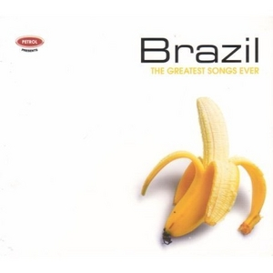 Petrol Presents The Greatest Songs Ever: Brazil album cover
