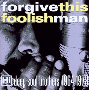 Forgive This Foolish Man: Hi Records' Deep Soul album cover