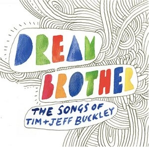 Dream Brother: The Songs Of Tim & Jeff Buckley album cover