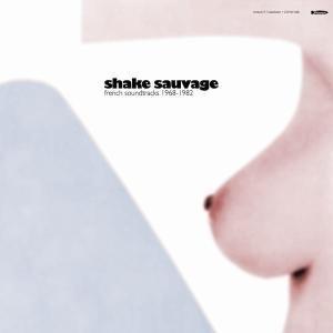 Shake Sauvage: French Soundtracks,  1968-1973 album cover