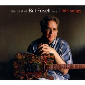The Best Of Bill Frisell, Vol. 1: Folk Songs album cover