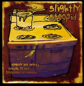 Slightly Not Stoned Enough To Eat Breakfast Yet Stoopid album cover