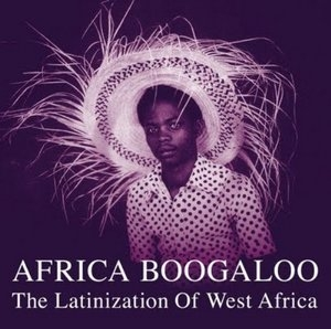 Africa Boogaloo: Latinization Of West Africa album cover
