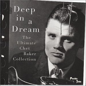 Deep In A Dream The Ultimate Chet Baker Collection album cover
