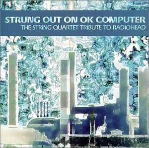 Strung Out On OK Computer: The String Quartet Tribute To Radiohead album cover