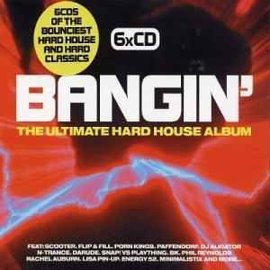 Bangin': The Ultimate Hard House Album album cover
