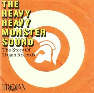 The Heavy Heavy Monster Sound: The Story Of Trojan Records album cover