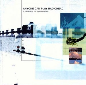 Anyone Can Play Radiohead: A Tribute To Radiohead album cover