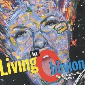 Living In Oblivion: The 80's Greatest Hi... album cover