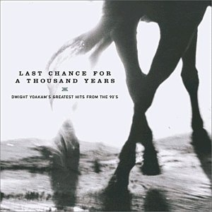 Last Chance for a Thousands Years: Dwight Yoakam's Greatest Hits From the 90's album cover