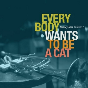 Everybody Wants To Be A Cat: Disney Jazz, Vol.1 album cover