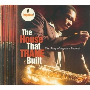 The House That Trane Built: The Story Of Impulse Records album cover