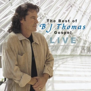 The Best Of B.J. Thomas Gospel: Live album cover