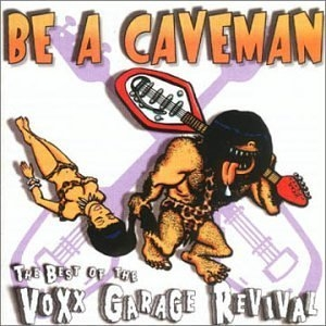 Be A Caveman: The Best Of The Voxx Garage Revival album cover
