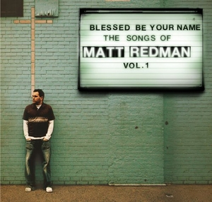 Blessed Be Your Name The Songs Of Matt Redman, Vol. 1 album cover