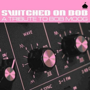 Switched On Bob: A Tribute To Bob Moog album cover
