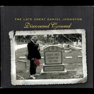 The Late Great Daniel Johnston: Discovered Covered album cover
