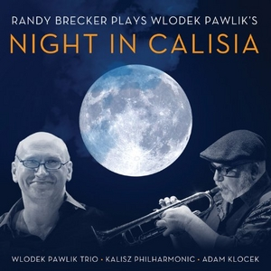 Randy Brecker Plays Wlodek Pawlik's Night In Calisia album cover