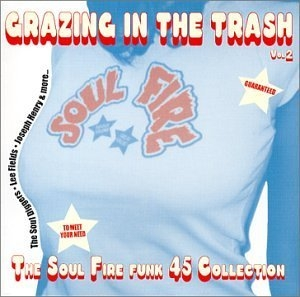 Grazing In The Trash Vol.2: The Soul Fire Funk 45 Collection album cover