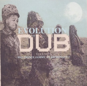 Evolution Of Dub, Vol. 6: Was Prince Jammy An Astronaut? album cover