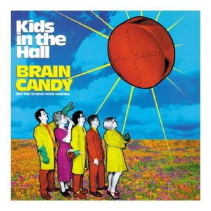 Kids In The Hall: Brain Candy (Music From The Motion Picture Soundtrack) album cover