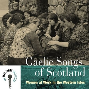 Gaelic Songs Of Scotland: Women At Work In The Western Isles album cover