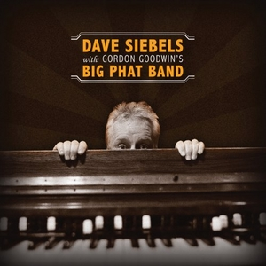 Dave Siebels With: Gordon Goodwin's Big Phat Band album cover
