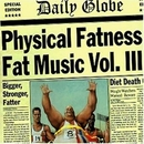 Fat Music, Vol. III: Phys... album cover