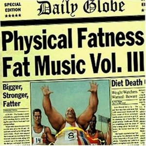 Fat Music, Vol. III: Physical Fatness album cover