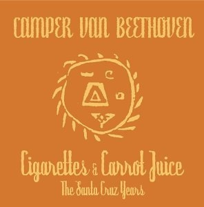 Cigarettes & Carrot Juice: The Santa Cruz Years album cover